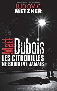 Matt Dubois : Les citrouilles ne sourient jamais par Ludovic Metzker