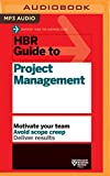 HBR Guide to Project Management: Motivate Your Team, Avoid Scope Creep, Deliver Results (HBR Guides)