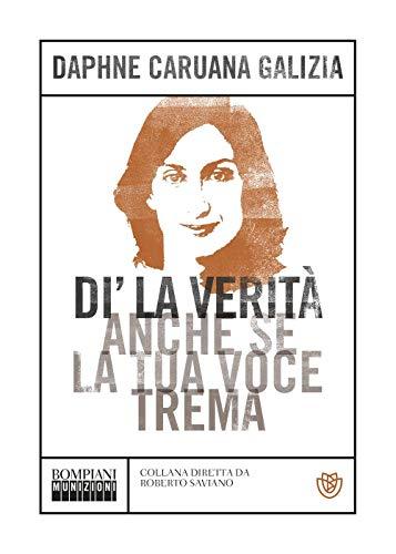 Caruana Galizia Daphne - Di La Verita Anche Se La Tua Voce Trema (1 BOOKS)
