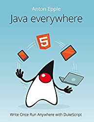 Java Everywhere: Write Once run Anywhere with DukeScript (English Edition)