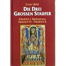 Die drei grossen Staufer: Friedrich I. Barbarossa - Heinrich VI - Friedrich II.