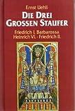Die drei grossen Staufer: Friedrich I - Barbarossa - Heinrich VI - Friedrich II. - Ernst Uehli