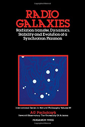 Radio Galaxies: Radiation Transfer, Dynamics, Stability and Evolution of a Synchrotron Plasmon (Monographs in Natural Philosophy)