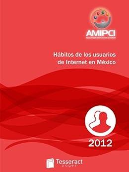 AMIPCI - Hábitos de los usuarios de Internet en México 2013 (Estudios AMIPCI 2013) de [Juárez, Renato]