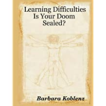 [(Learning Difficulties : Is Your Doom Sealed?)] [By (author) Barbara Koblenz] published on (August, 2007)