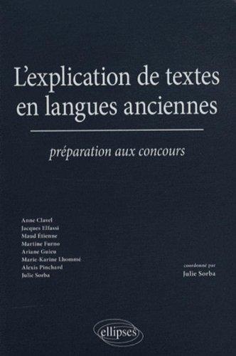 L'explication de texte en langues anciennes : Préparation aux concours par Julie Sorba, Anne Clavel, Martine Furno, Ariane Guieu, Collectif