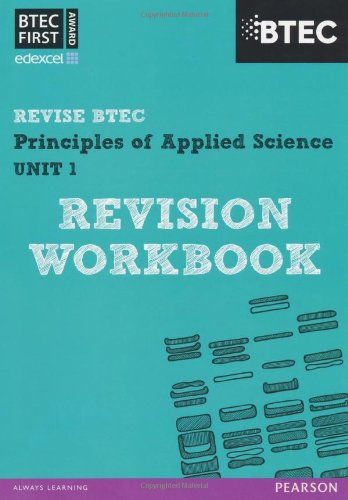 BTEC First in Applied Science: Principles of Applied Science Unit 1 Revision Workbook (REVISE BTEC Nationals in Applied Science)
