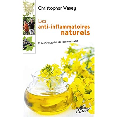 Les anti-inflammatoires naturels : Prévenir et guérir de façon naturelle