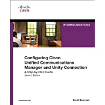 Configuring Cisco Unified Communications Manager and Unity Connection: A Step-By-Step Guide (Networking Technology Series)