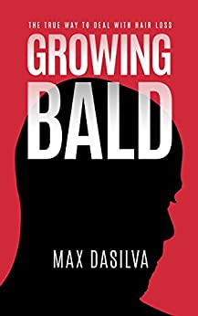 Growing Bald: The True Way To Deal With Hair Loss by [DaSilva, Max]