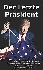Der Letzte Präsident: Mehr als ein spannender Roman - Eine Donald J. Trump Prophezeiung von vor 120 Jahren (Baron Trump Serie, Band 3)