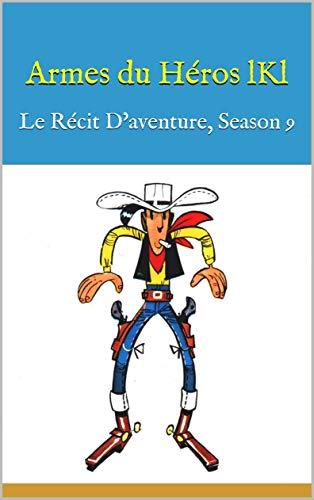 Télécharger Armes du Héros lKl: Le Récit D'aventure, Season 9 collection livres EPUB