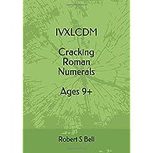 IVXLCDM  Cracking Roman Numerals   Ages 9+