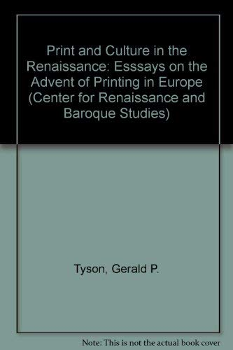 Print and Culture in the Renaissance: Essays on the Advent of Printing in Europe: Esssays on the Advent of Printing in Europe (Center for Renaissance and Baroque Studies)