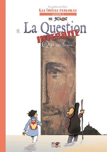 La question interdite. Qui est Jésus? Les Indices-pensables T8 (Saison 3)