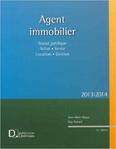 Agent immobilier : Statut juridique, achat, vente, location, gestion. 2013/2014 de Jean-Marie Moyse,Guy Amoyel ( 28 novembre 2012 ) par Guy Amoyel Jean-Marie Moyse