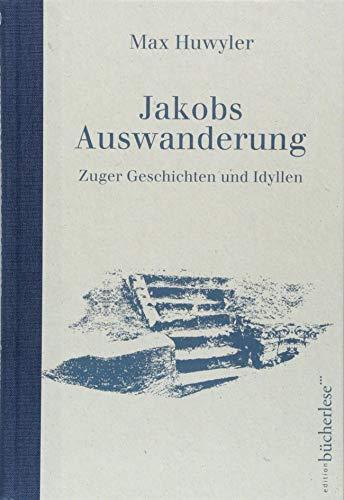 Jakobs Auswanderung: Zuger Geschichten und Idyllen