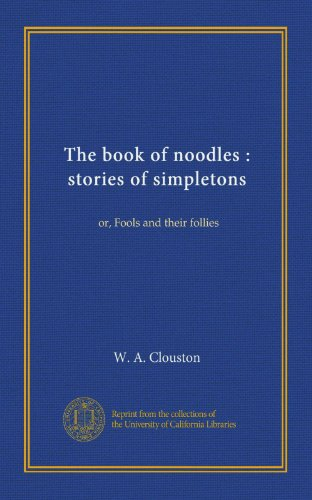 The book of noodles : stories of simpletons: or, Fools and their follies