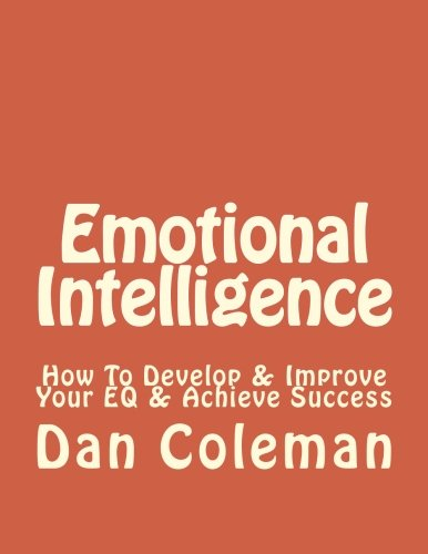Emotional Intelligence: How To Develop & Improve Your EQ & Achieve Success