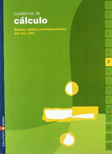 Cuaderno de cálculo 7 (Sumas, restas y multiplicaciones por una cifra) por Equipo Edelvives