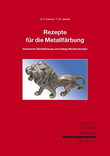 Rezepte für die Metallfärbung. Verfahren für die chemische Metallfärbung und farbige Metallschichten: Mit Rezepturen und Anleitungen für die Praxis; 145 Seiten mit 10 Abb. und 30 Tabellen.