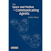 [The Space and Motion of Communicating Agents] (By: Robin Milner) [published: April, 2009]