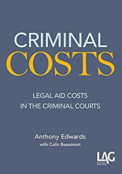 Criminal Costs: legal aid costs in the criminal courts by [Edwards, Anthony, Beaumont, Colin]