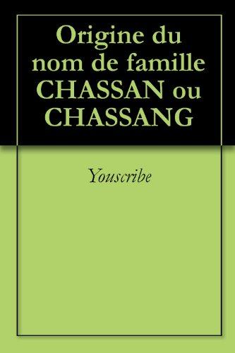 Origine du nom de famille CHASSAN ou CHASSANG (Oeuvres courtes) par Youscribe