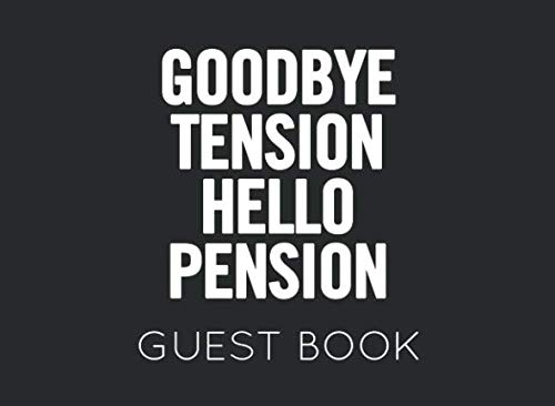 Goodbye Tension Hello Pension: Black and White Guest Book for Retirement Party. Funny and original gift for someone who is retiring