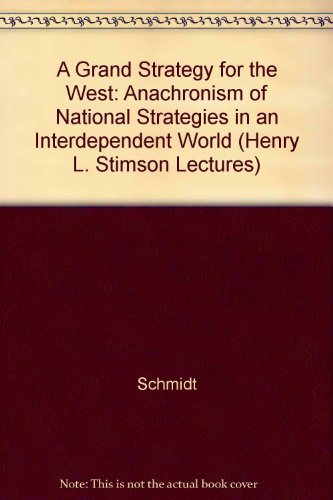 A Grand Strategy for the West: The Anachronism of National Strategies in an Interdependent World (Henry L. Stimson Lectures) by Helmut Schmidt (1987-09-03)