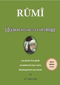 RÛMÎ, L'Océan de la Sagesse et de l'Amour: Les perles d'un guide exceptionnel pour votre développement personnel par [Ergül, Dr. Ergin]