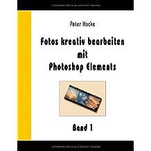 Fotos Kreativ Bearbeiten Mit Photoshop Elements - Band 1