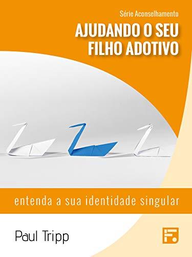 Ajudando o seu filho adotivo: entenda a sua identidade singular (Série Aconselhamento Livro 7) (Portuguese Edition)