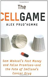 The Cell Game: Sam Waksal's Fast Money and False Promises--and the Fate of ImClone's Cancer Drug by Alex Prud'homme (2004-01-20)