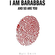 I Am Barabbas And So Are You (English Edition)