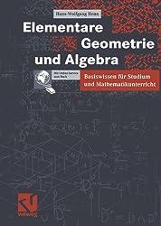 Elementare Geometrie und Algebra: Basiswissen für Studium und Mathematikunterricht (German Edition)