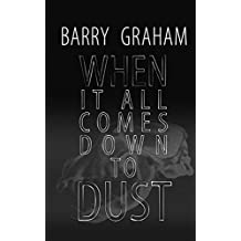 When It All Comes Down to Dust: A Dark Novel of Love and Murder