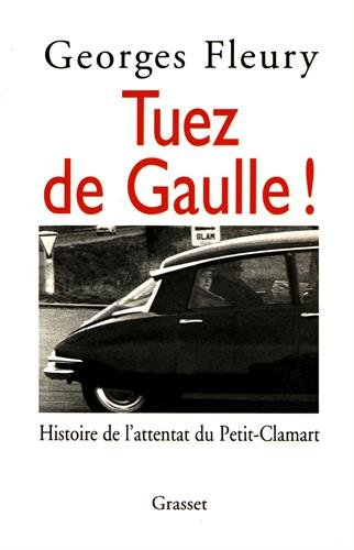 Tuez de Gaulle ! : Histoire de l'attentat du Petit-Clamart
