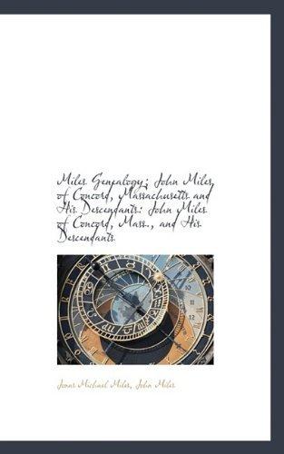 Miles Genealogy; John Miles of Concord, Massachusetts and His Descendants by John Miles Jonas Michael Miles (2009-08-15)