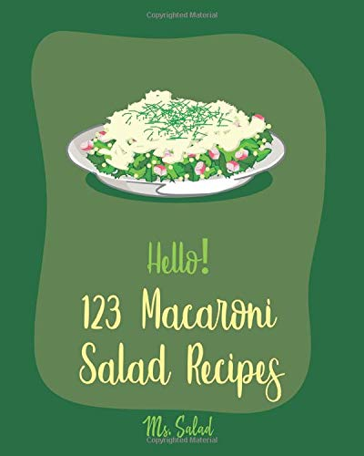 Hello! 123 Macaroni Salad Recipes: Best Macaroni Salad Cookbook Ever For Beginners [Book 1]