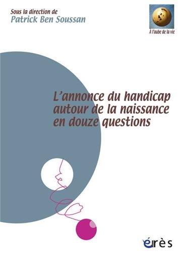 L'annonce du handicap autour de la naissance en douze questions par Patrick Ben Soussan