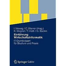 Einführung Wirtschaftsinformatik: IT-Grundwissen für Studium und Praxis (German Edition)