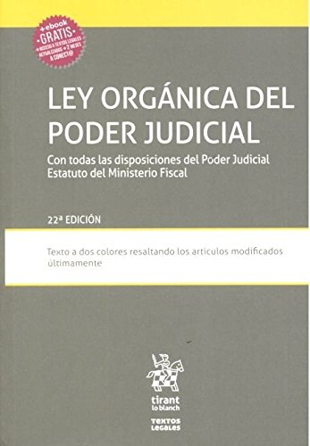 Ley Orgánica del Poder Judicial con Todas las Disposiciones del Poder Judicial Estatuto del Ministerio Fiscal 22ª Edición 2018 (Textos Legales) por Juan Montero Aroca