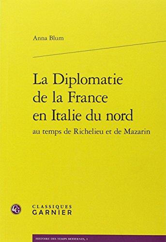 La diplomatie de la France en Italie du nord au temps de Richelieu et de Mazarin