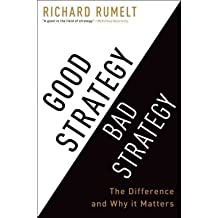 [( Good Strategy/Bad Strategy: The Difference and Why It Matters By Rumelt, Richard P. ( Author ) Hardcover Jul - 2011)] Hardcover