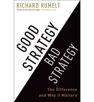 [ GOOD STRATEGY/BAD STRATEGY: THE DIFFERENCE AND WHY IT MATTERS ] Good Strategy/Bad Strategy: The Difference and Why It Matters By Rumelt, Richard P. ( Author ) Jul-2011 [ Hardcover ]