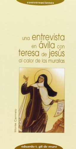 Una entrevista en Ávila con Teresa de Jesús: AL CALOR DE LAS MURALLAS (Conversaciones)