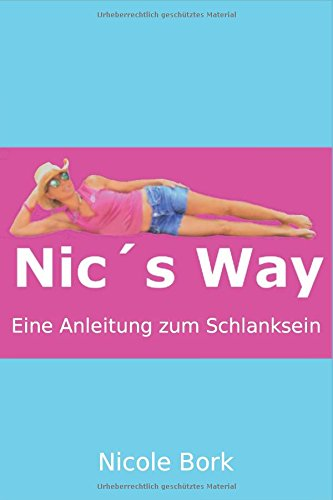 Nic´s Way: Eine Anleitung zum Schlanksein
