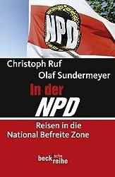 In der NPD: Reisen in die National Befreite Zone (Beck'sche Reihe)