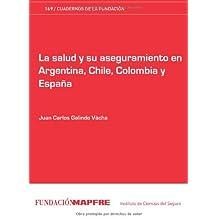 La salud y su asguramiento en Argentina, chile, Colombia y España (Cuadernos de la Fundción)